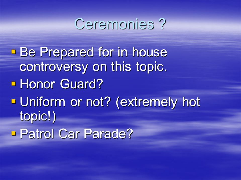 Ceremonies .  Be Prepared for in house controversy on this topic.