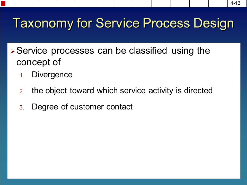Taxonomy for Service Process Design  Service processes can be classified using the concept of 1. Divergence 2. the object toward which service activi