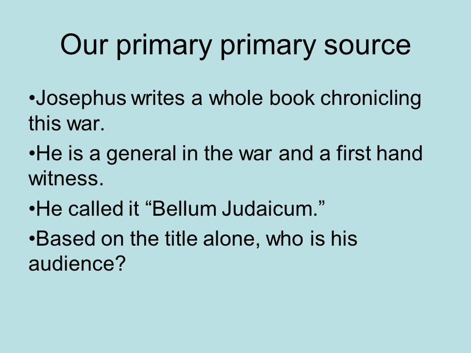 Our primary primary source Josephus writes a whole book chronicling this war.