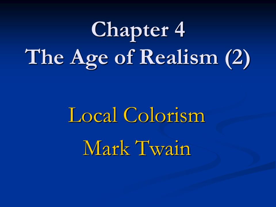 Chapter 4 The Age of Realism (2) Local Colorism Mark Twain
