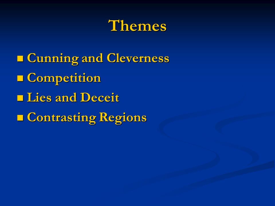 Themes Cunning and Cleverness Cunning and Cleverness Competition Competition Lies and Deceit Lies and Deceit Contrasting Regions Contrasting Regions