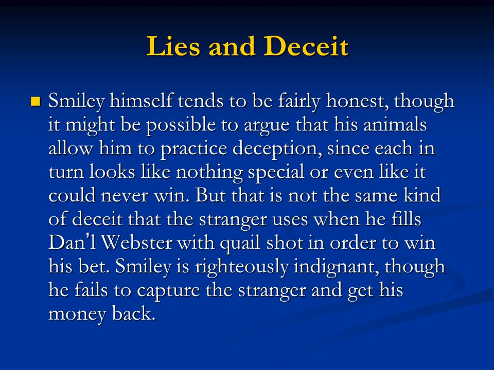 Lies and Deceit Smiley himself tends to be fairly honest, though it might be possible to argue that his animals allow him to practice deception, since