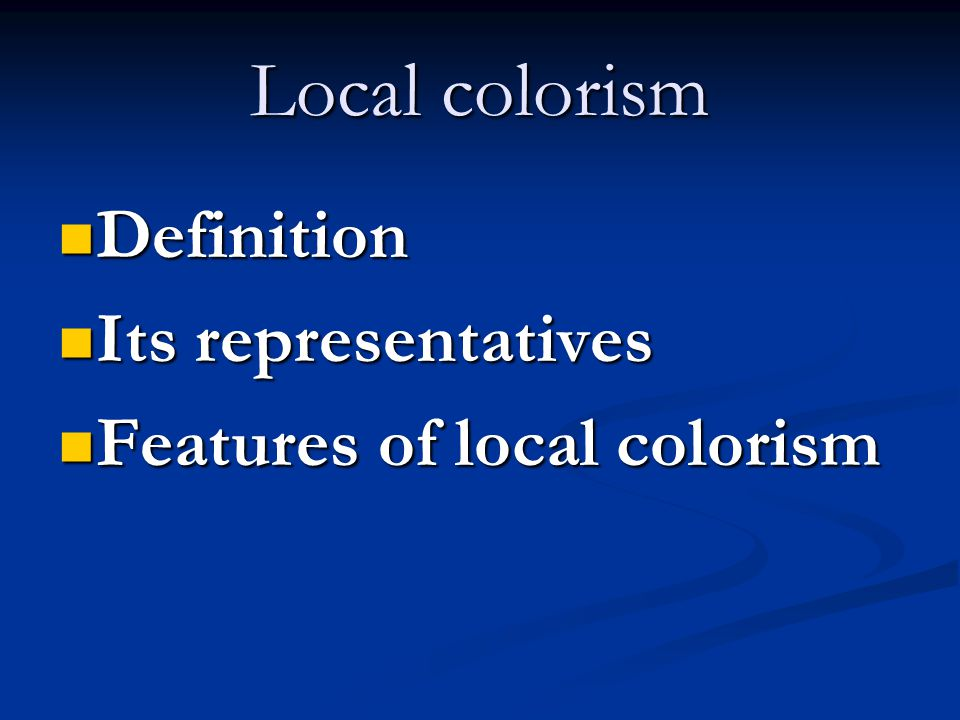 Local colorism Definition Definition Its representatives Its representatives Features of local colorism Features of local colorism