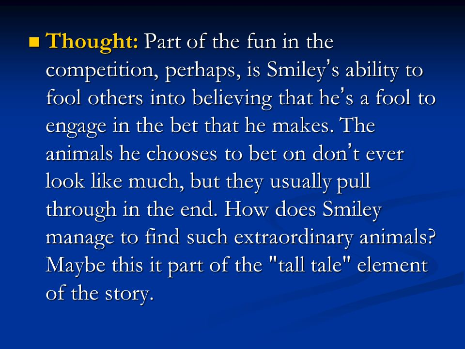 Thought: Part of the fun in the competition, perhaps, is Smiley ' s ability to fool others into believing that he ' s a fool to engage in the bet that
