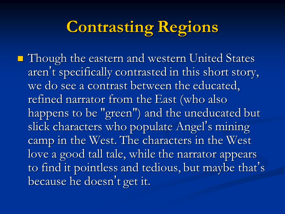 Contrasting Regions Though the eastern and western United States aren ' t specifically contrasted in this short story, we do see a contrast between th