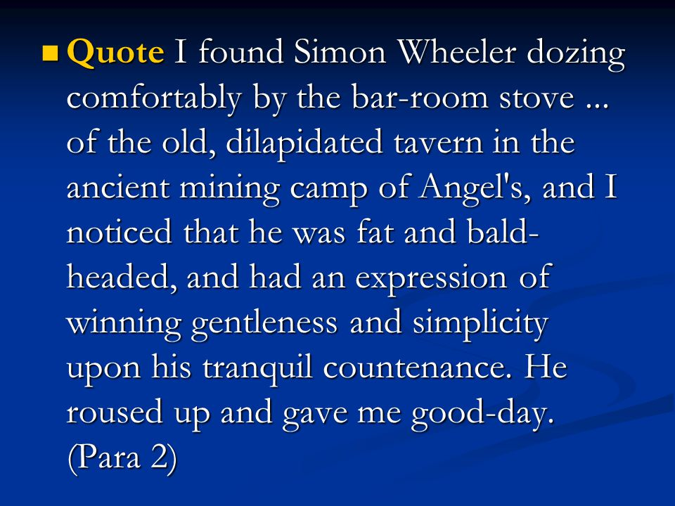 Quote I found Simon Wheeler dozing comfortably by the bar-room stove... of the old, dilapidated tavern in the ancient mining camp of Angel's, and I no