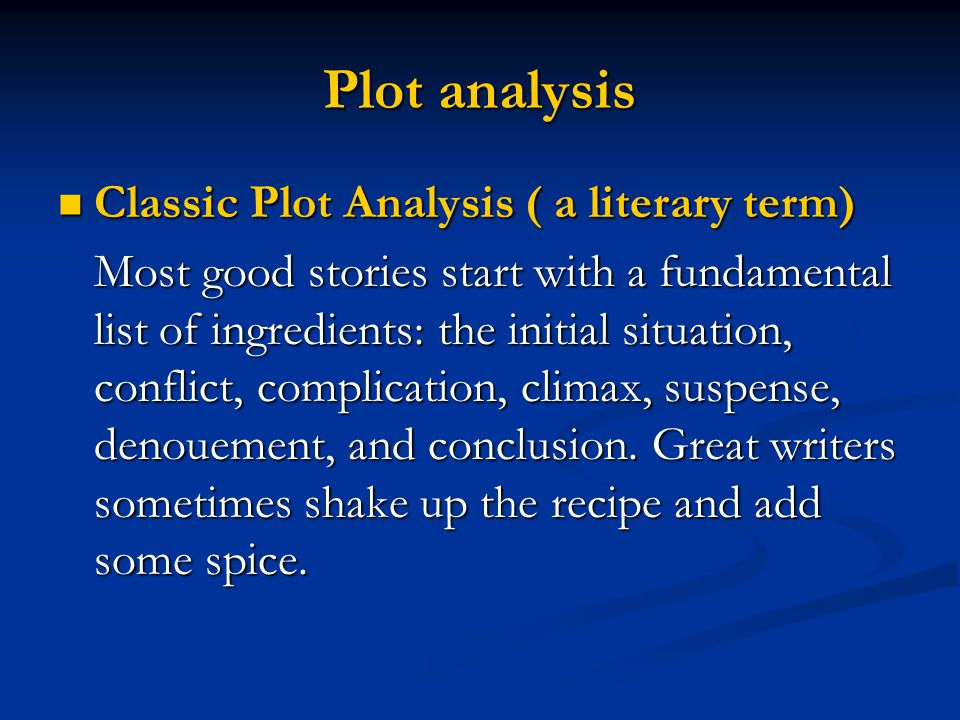 Plot analysis Classic Plot Analysis ( a literary term) Classic Plot Analysis ( a literary term) Most good stories start with a fundamental list of ing