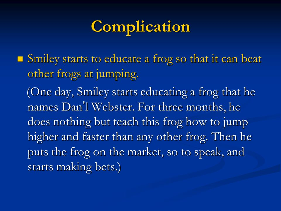 Complication Smiley starts to educate a frog so that it can beat other frogs at jumping. Smiley starts to educate a frog so that it can beat other fro