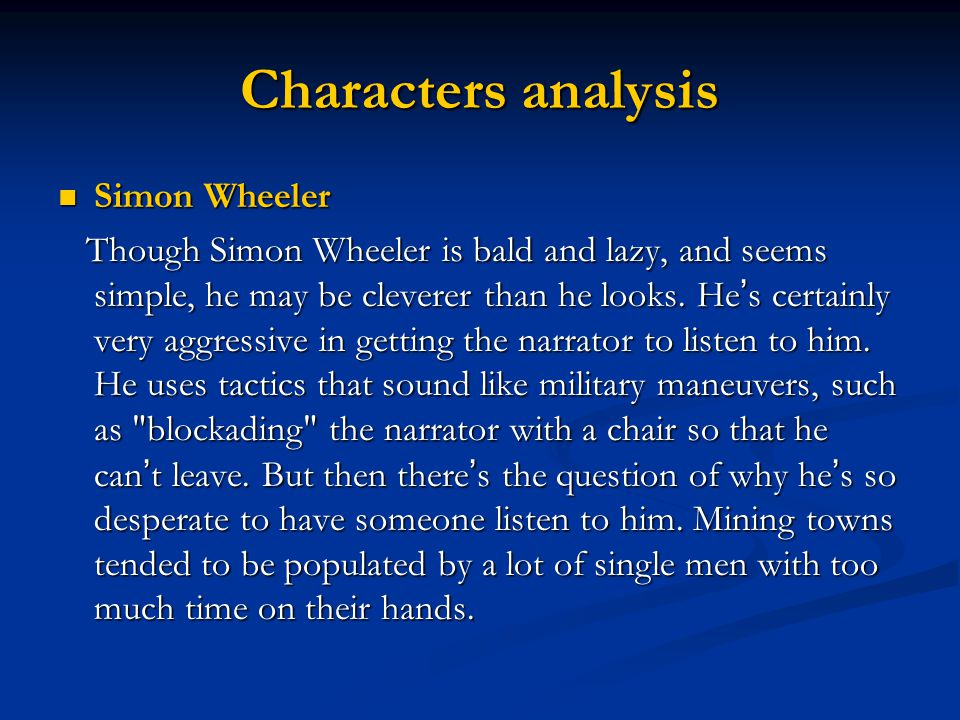 Characters analysis Simon Wheeler Simon Wheeler Though Simon Wheeler is bald and lazy, and seems simple, he may be cleverer than he looks. He ' s cert