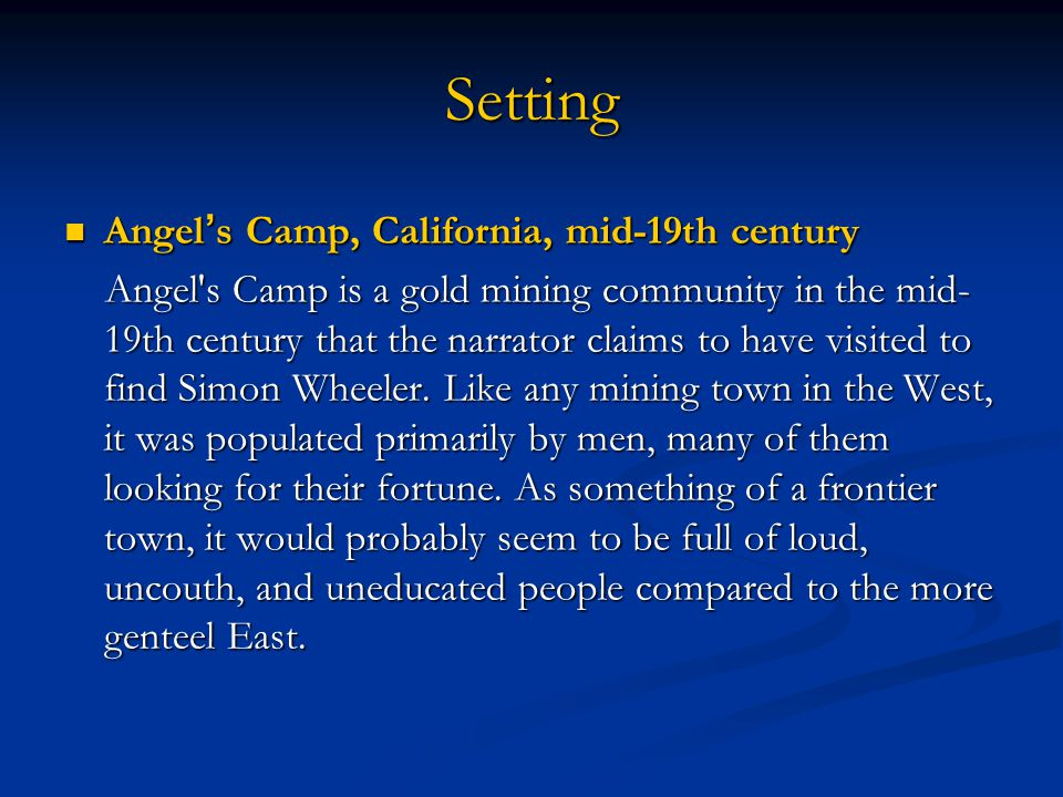 Setting Angel ' s Camp, California, mid-19th century Angel ' s Camp, California, mid-19th century Angel's Camp is a gold mining community in the mid-