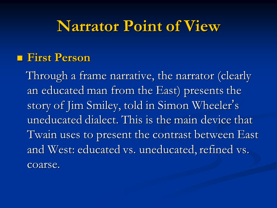 Narrator Point of View First Person First Person Through a frame narrative, the narrator (clearly an educated man from the East) presents the story of