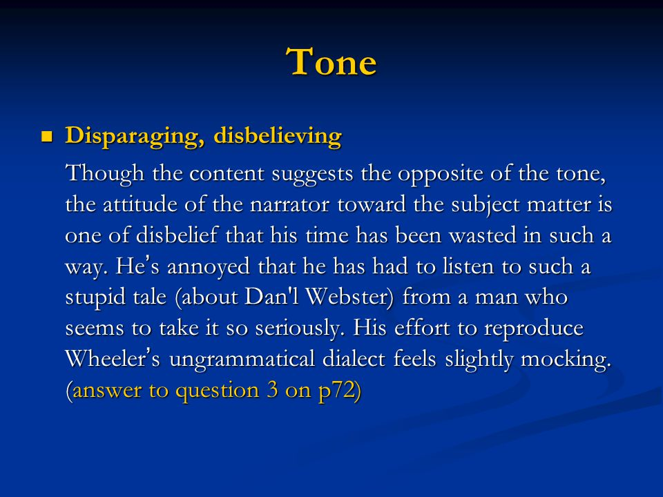 Tone Disparaging, disbelieving Disparaging, disbelieving Though the content suggests the opposite of the tone, the attitude of the narrator toward the