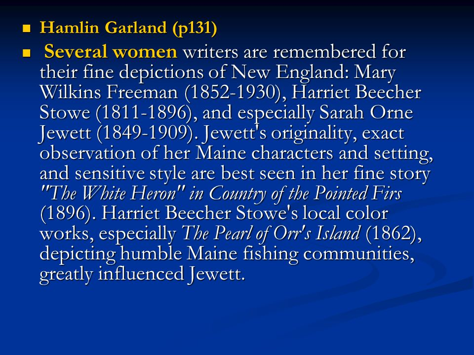 Hamlin Garland (p131) Hamlin Garland (p131) Several women writers are remembered for their fine depictions of New England: Mary Wilkins Freeman (1852-