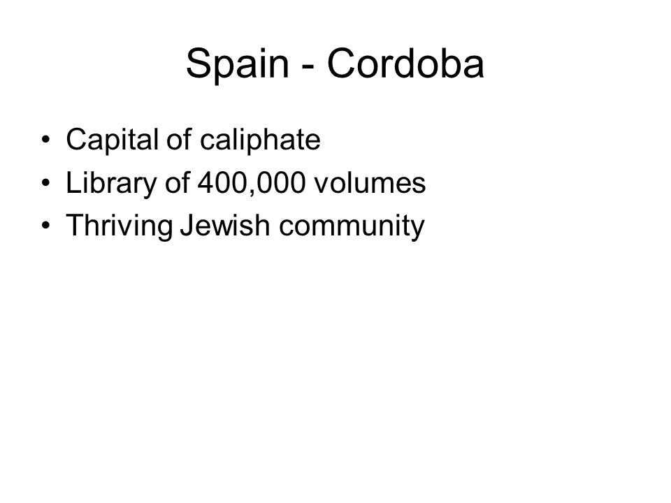 Spain - Cordoba Capital of caliphate Library of 400,000 volumes Thriving Jewish community