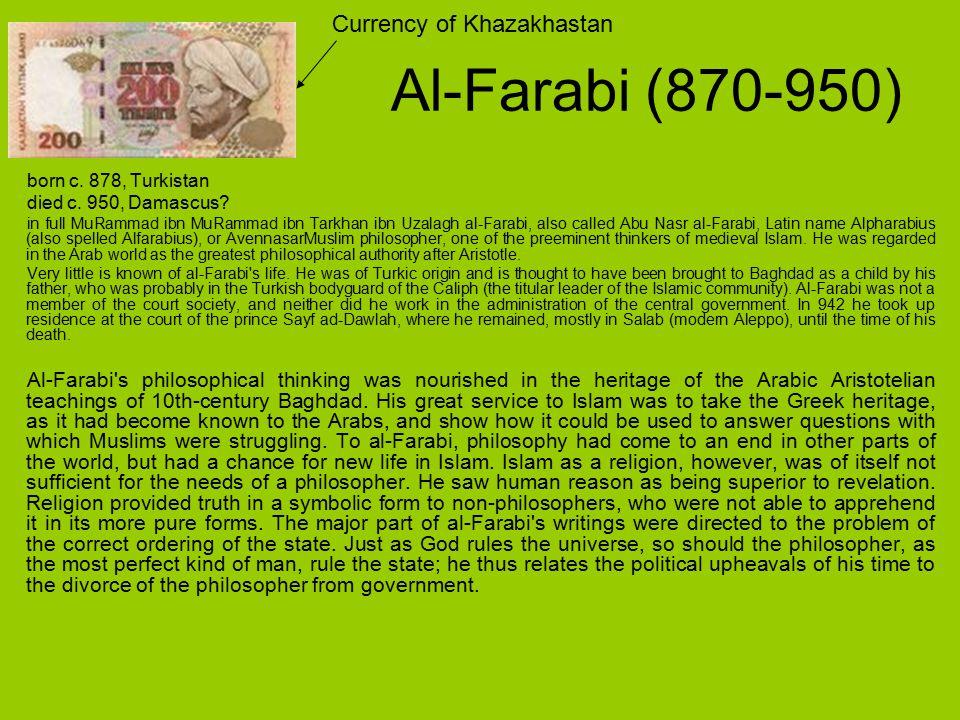 Al-Farabi (870-950) born c. 878, Turkistan died c. 950, Damascus? in full MuRammad ibn MuRammad ibn Tarkhan ibn Uzalagh al-Farabi, also called Abu Nas