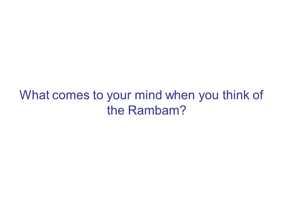 What comes to your mind when you think of the Rambam?