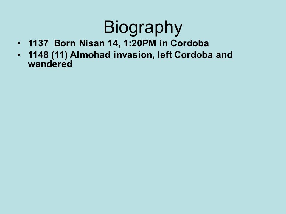 Biography 1137 Born Nisan 14, 1:20PM in Cordoba 1148 (11) Almohad invasion, left Cordoba and wandered