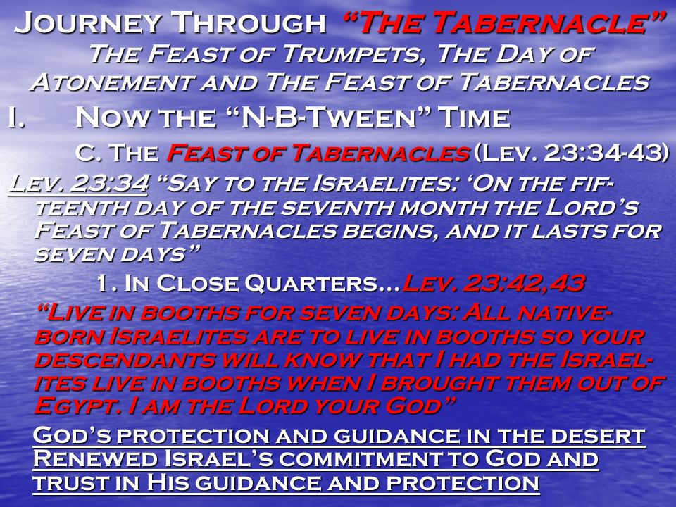 "Journey Through ""The Tabernacle"" The Feast of Trumpets, The Day of Atonement and The Feast of Tabernacles I.Now the ""N-B-Tween"" Time B. The Day of Ato"