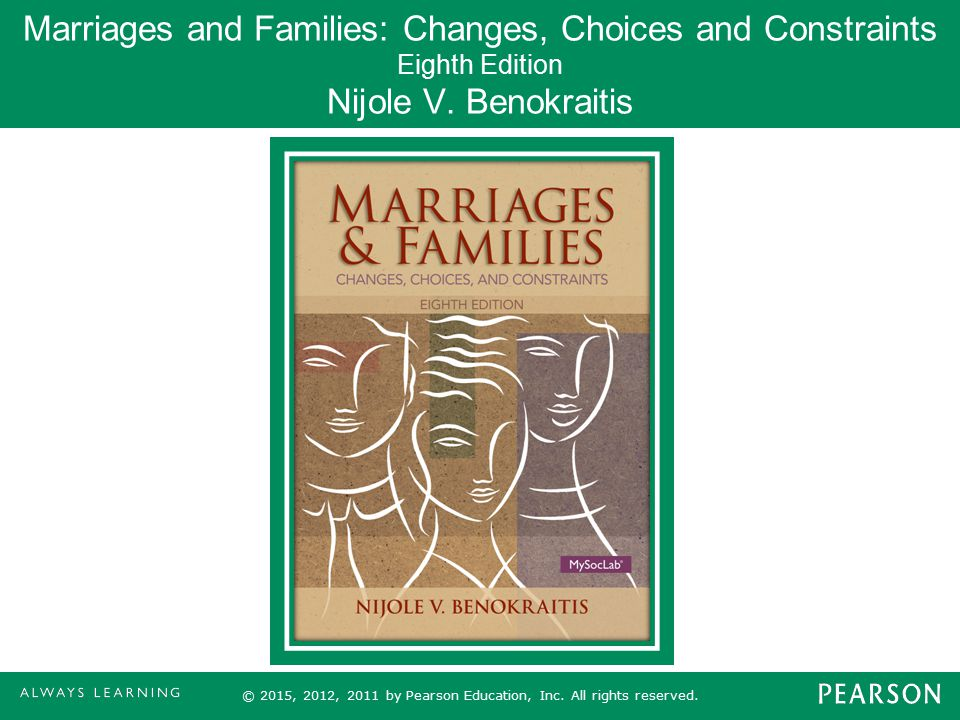 Marriages and Families: Changes, Choices and Constraints Eighth Edition Nijole V. Benokraitis © 2015, 2012, 2011 by Pearson Education, Inc. All rights