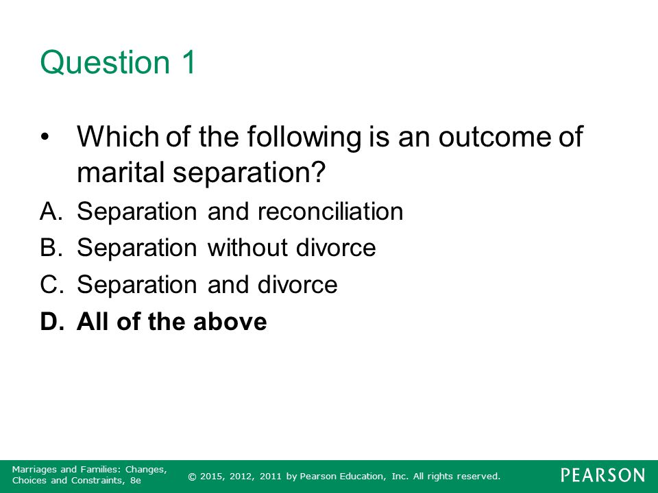 © 2015, 2012, 2011 by Pearson Education, Inc. All rights reserved. Marriages and Families: Changes, Choices and Constraints, 8e Question 1 Which of th