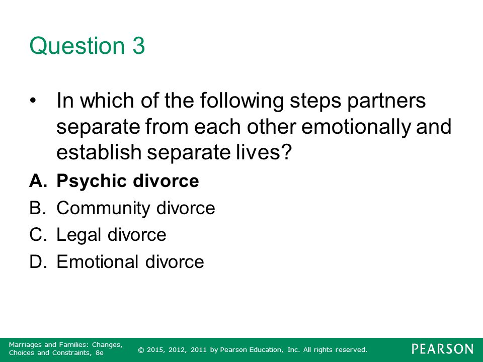 © 2015, 2012, 2011 by Pearson Education, Inc. All rights reserved. Marriages and Families: Changes, Choices and Constraints, 8e Question 3 In which of