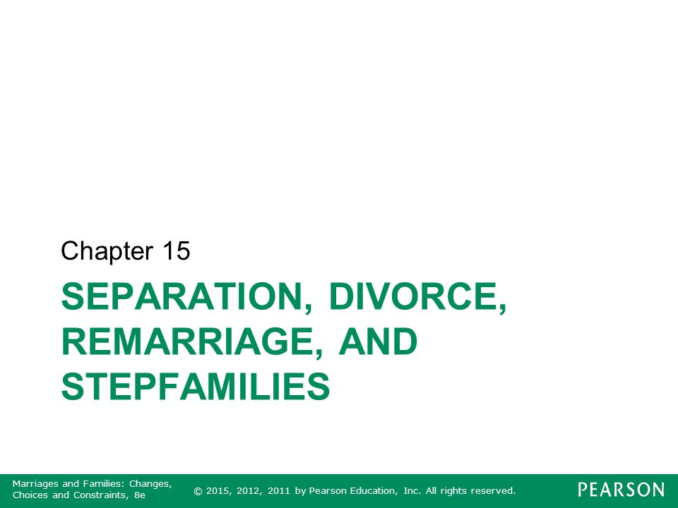Marriages and Families: Changes, Choices and Constraints, 8e SEPARATION, DIVORCE, REMARRIAGE, AND STEPFAMILIES Chapter 15
