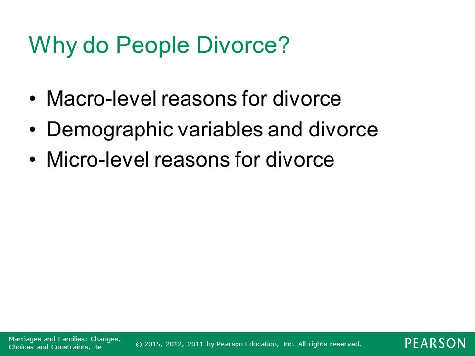 © 2015, 2012, 2011 by Pearson Education, Inc. All rights reserved. Marriages and Families: Changes, Choices and Constraints, 8e Why do People Divorce?