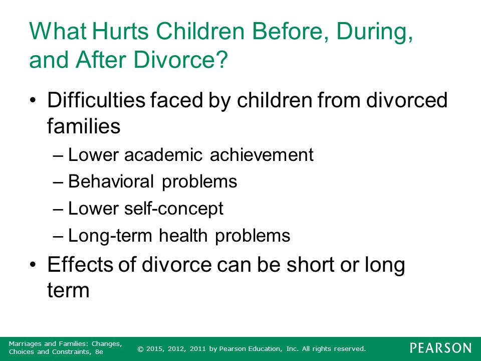 © 2015, 2012, 2011 by Pearson Education, Inc. All rights reserved. Marriages and Families: Changes, Choices and Constraints, 8e What Hurts Children Be