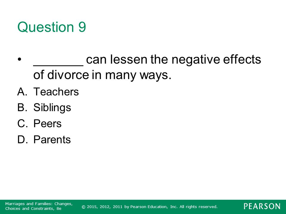 © 2015, 2012, 2011 by Pearson Education, Inc. All rights reserved. Marriages and Families: Changes, Choices and Constraints, 8e Question 9 _______ can