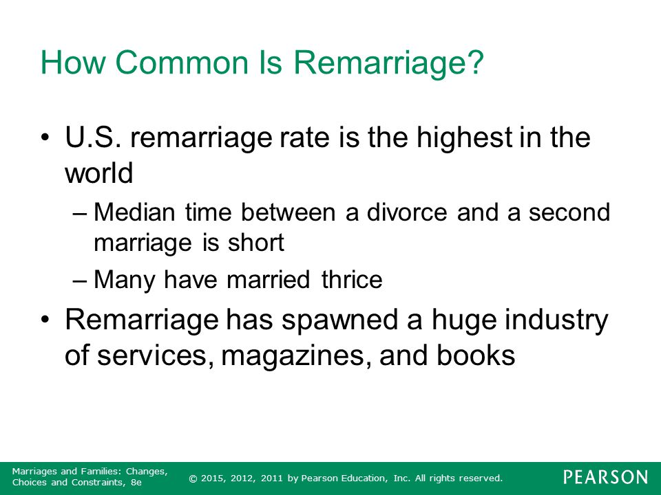 © 2015, 2012, 2011 by Pearson Education, Inc. All rights reserved. Marriages and Families: Changes, Choices and Constraints, 8e How Common Is Remarria