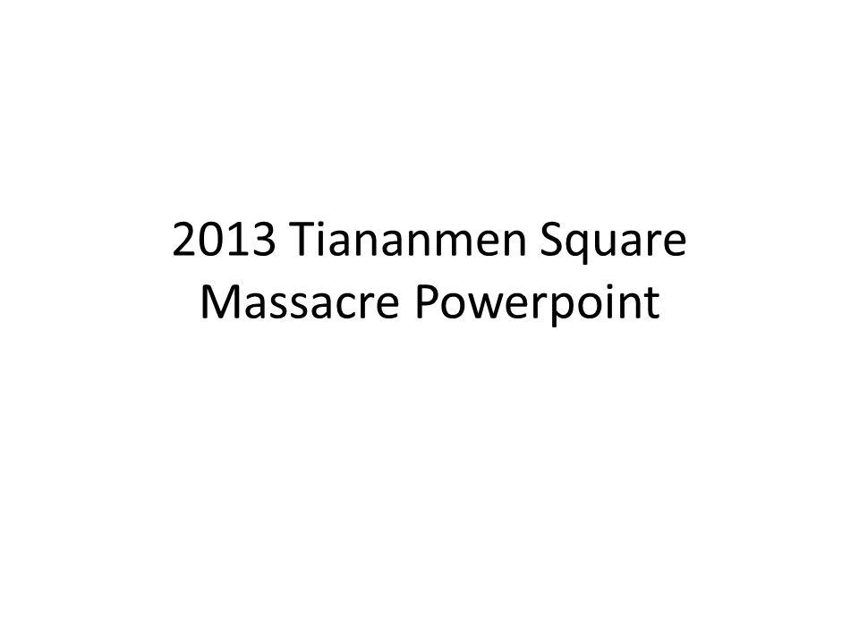 2013 Tiananmen Square Massacre Powerpoint