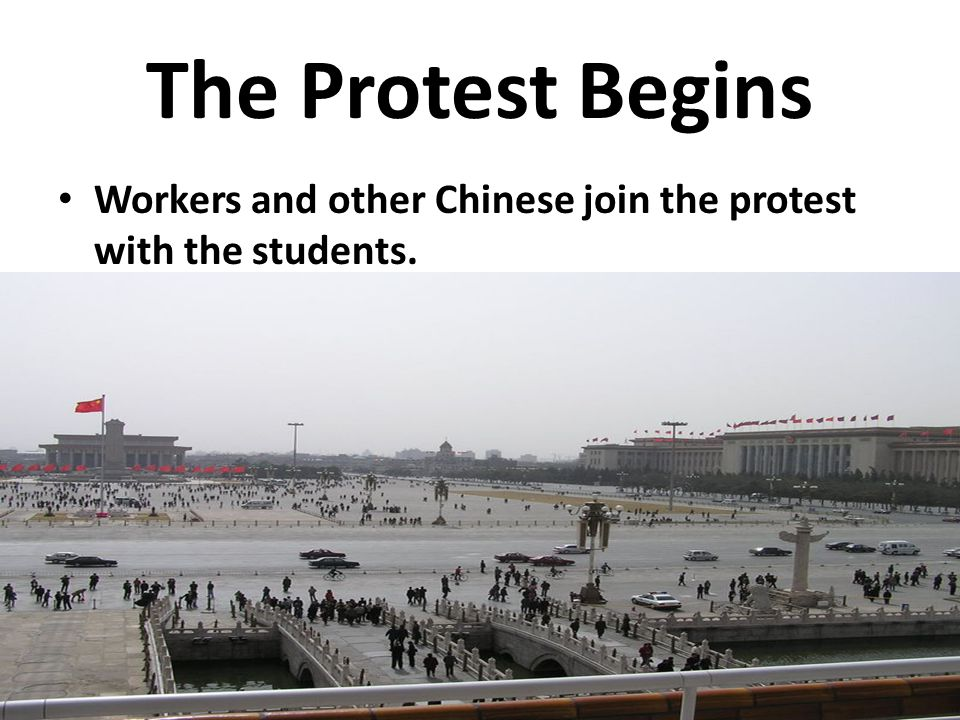 The Protest Begins Workers and other Chinese join the protest with the students. Workers and other Chinese join the protest with the students.