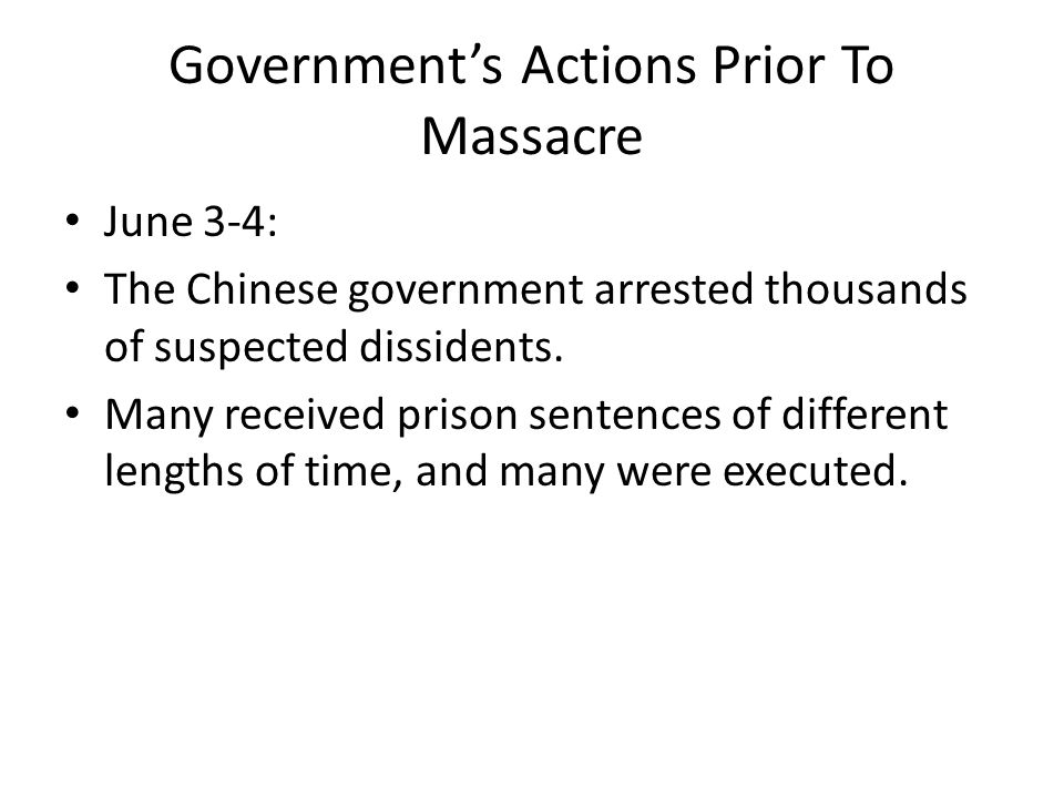Government's Actions Prior To Massacre June 3-4: The Chinese government arrested thousands of suspected dissidents.