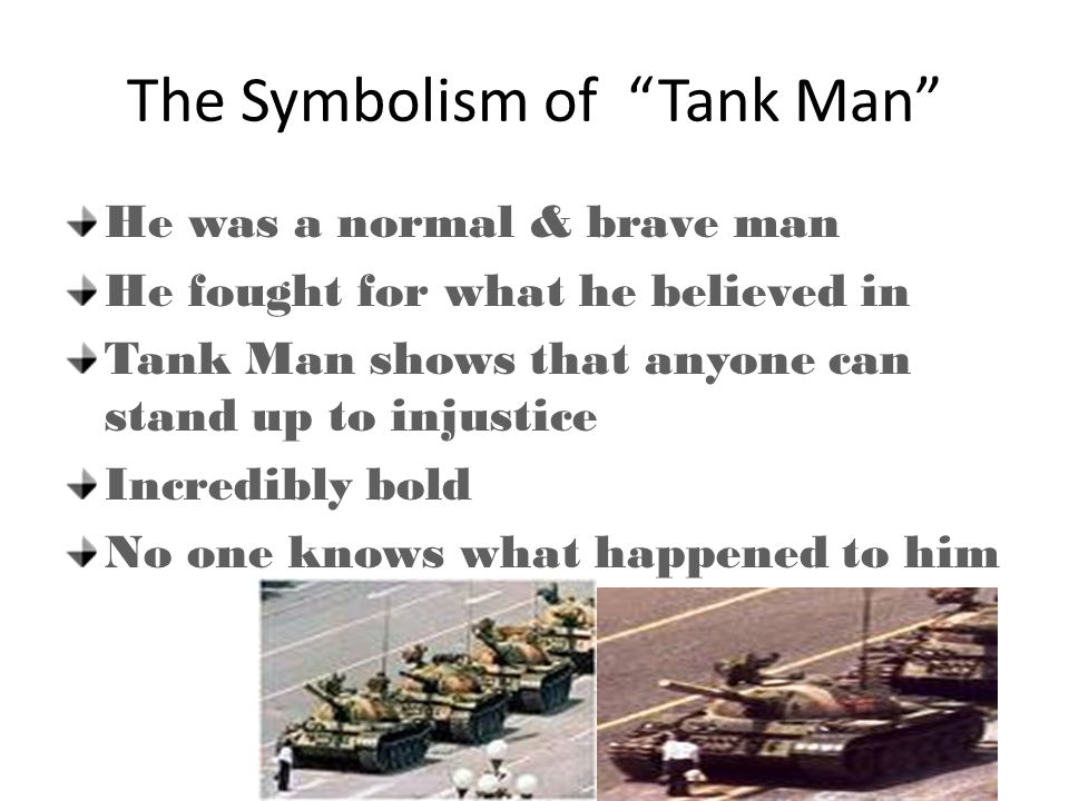 "The Symbolism of ""Tank Man"" He was a normal & brave man He fought for what he believed in Tank Man shows that anyone can stand up to injustice Incredi"