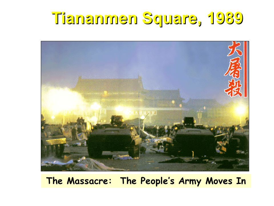 Tiananmen Square, 1989 The Massacre: The People's Army Moves In