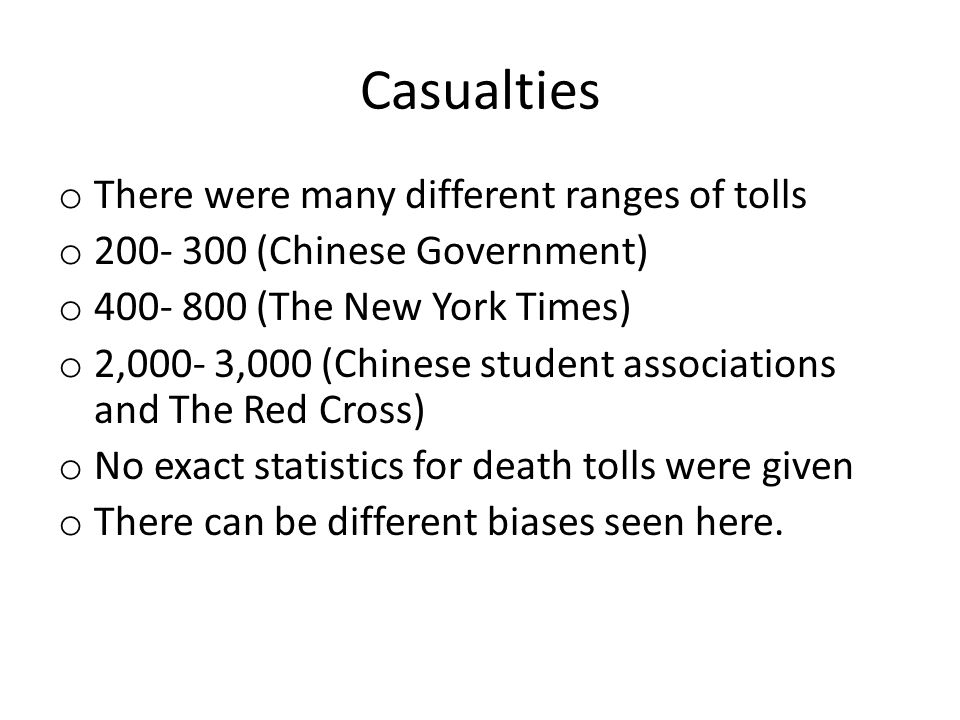 Casualties o There were many different ranges of tolls o 200- 300 (Chinese Government) o 400- 800 (The New York Times) o 2,000- 3,000 (Chinese student