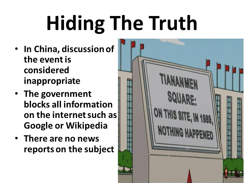 Hiding The Truth In China, discussion of the event is considered inappropriate In China, discussion of the event is considered inappropriate The gover