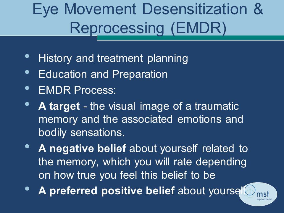 Eye Movement Desensitization & Reprocessing (EMDR) History and treatment planning Education and Preparation EMDR Process: A target - the visual image of a traumatic memory and the associated emotions and bodily sensations.