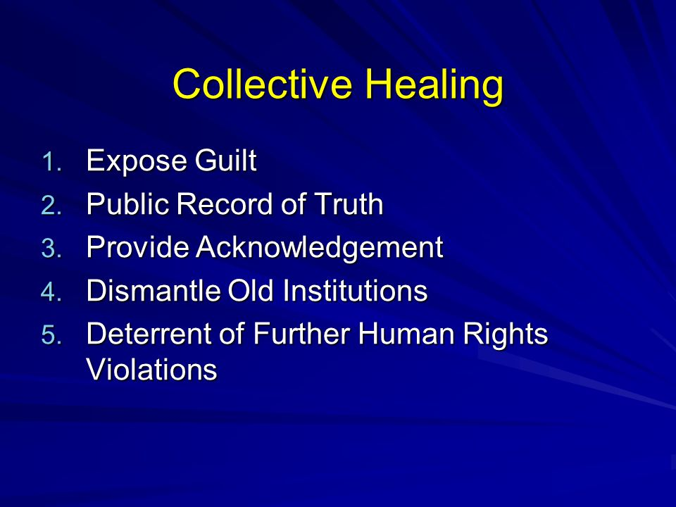 Collective Healing 1. Expose Guilt 2. Public Record of Truth 3.