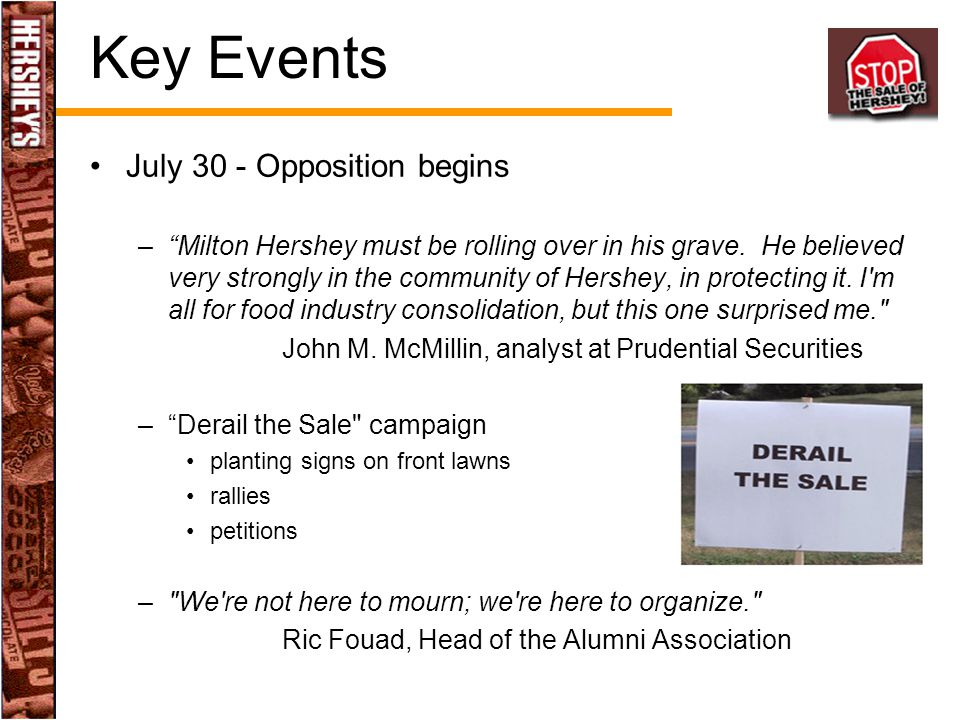 "Key Events July 30 - Opposition begins –""Milton Hershey must be rolling over in his grave. He believed very strongly in the community of Hershey, in p"