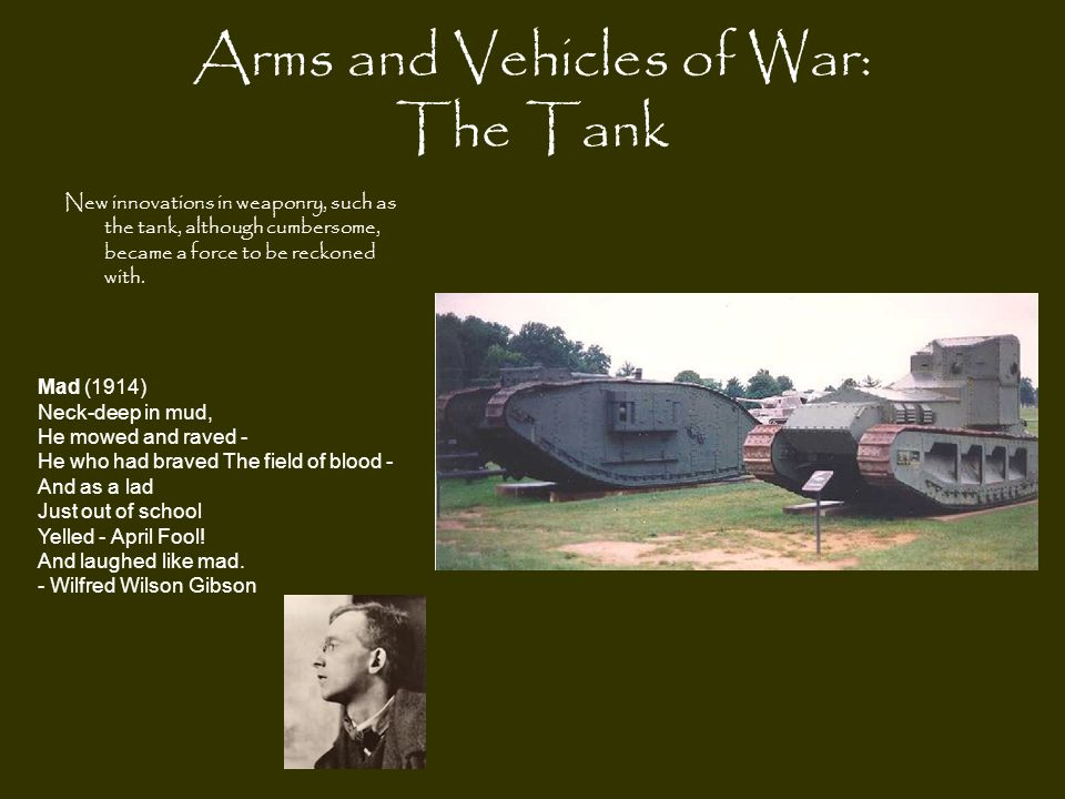 Arms and Vehicles of War: The Tank New innovations in weaponry, such as the tank, although cumbersome, became a force to be reckoned with. Mad (1914)