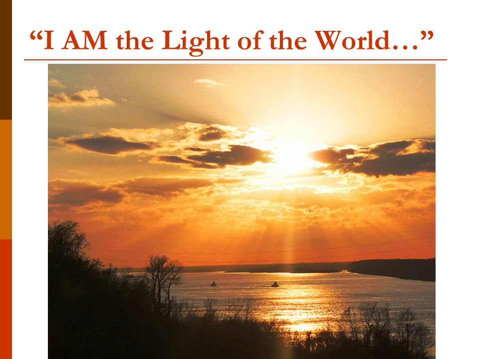 I AM the Light of the World…