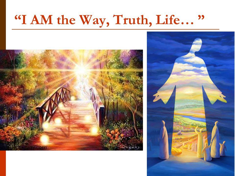 I AM the Way, Truth, Life…