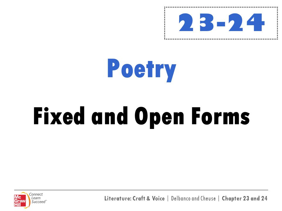 Literature: Craft & Voice | Delbanco and Cheuse | Chapter 23 and 24 Open Form In the middle of the nineteenth century, poets began to reject fixed forms in favor of forms that were less rigid, more spontaneous, and free.