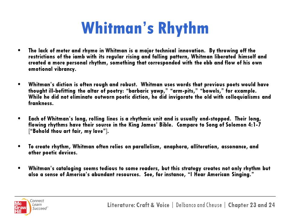 Literature: Craft & Voice | Delbanco and Cheuse | Chapter 23 and 24 Whitman's Rhythm The lack of meter and rhyme in Whitman is a major technical innov
