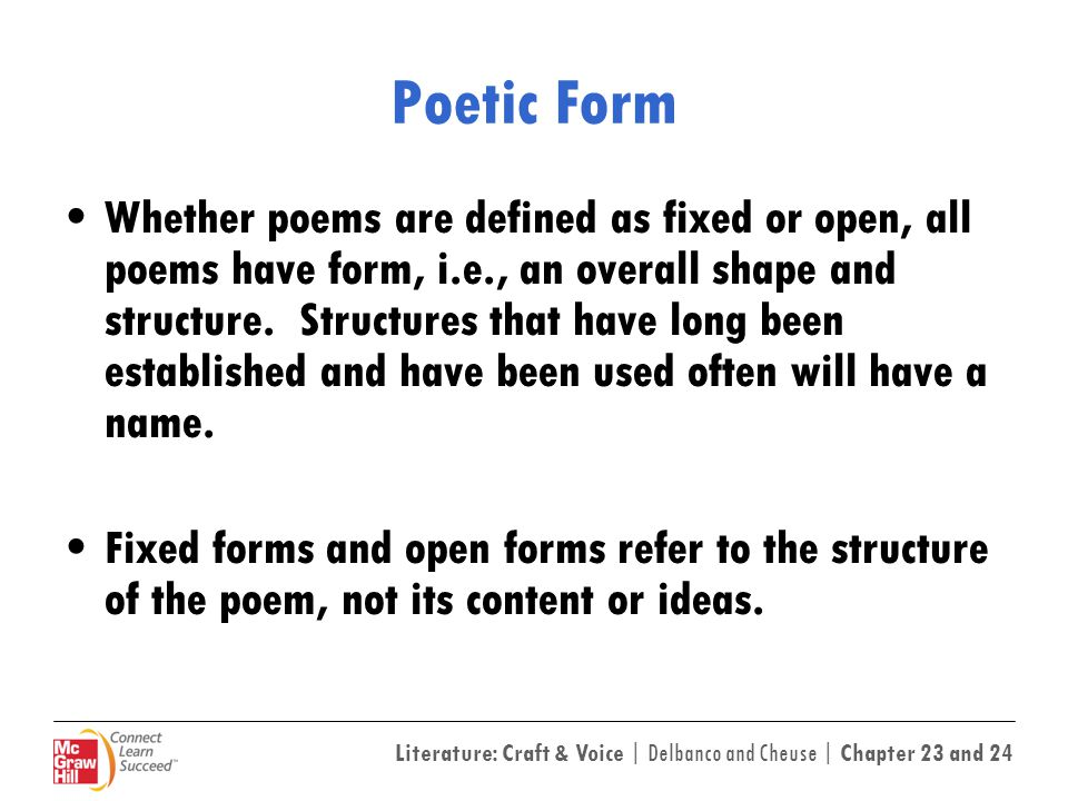 Literature: Craft & Voice | Delbanco and Cheuse | Chapter 23 and 24 Fixed Form Fixed forms (sometimes called closed forms) follow a long established pattern of line and stanza.