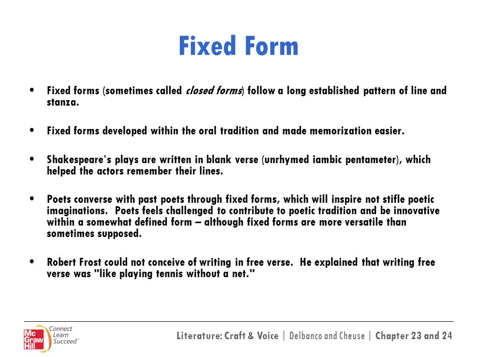 Literature: Craft & Voice | Delbanco and Cheuse | Chapter 23 and 24 Fixed Forms continued … In Chapter 23 of Literature: Craft and Voice, Nicholas Delbanco and Alan Cheuse explain poetry's most popular fixed forms: Sonnet Villanelle Sestina Pantoum Haiku Epigram Limerick Elegy Ode We will explore a few of these forms on the following slides.