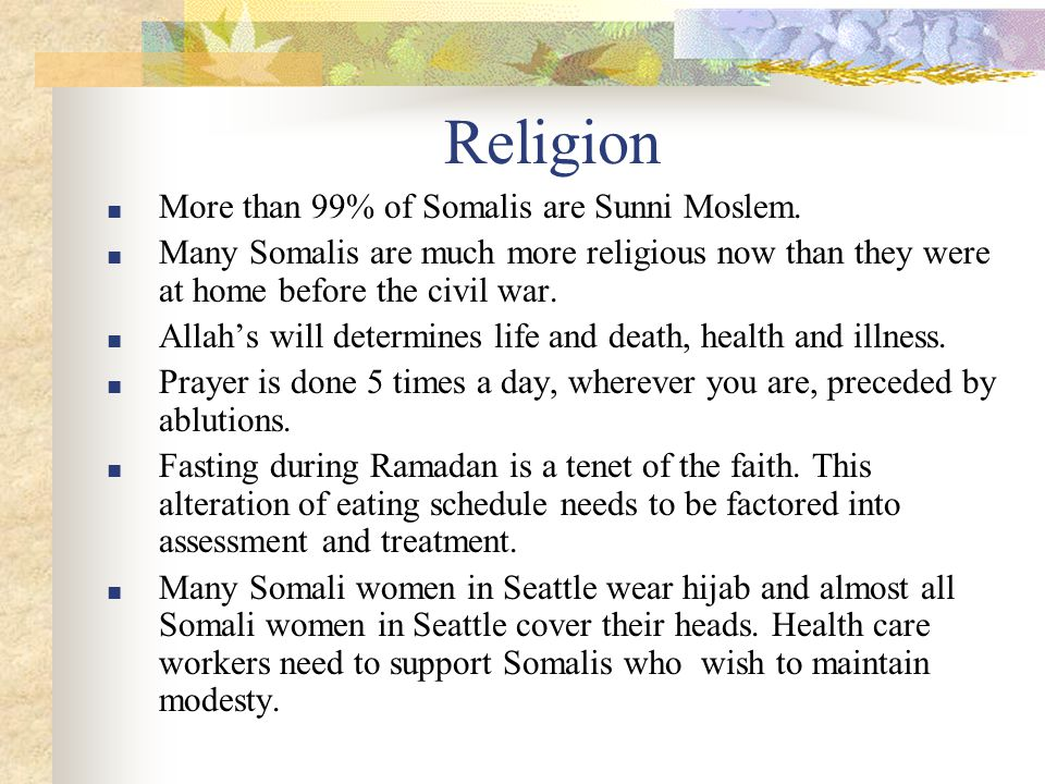 Religion ■ More than 99% of Somalis are Sunni Moslem.