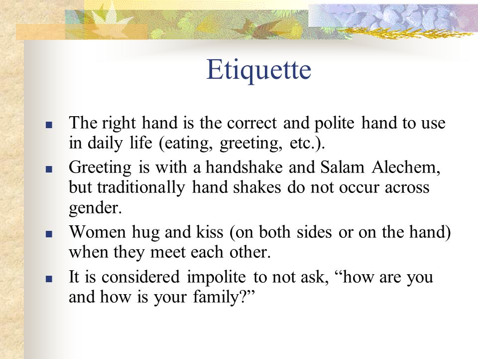 Etiquette ■ The right hand is the correct and polite hand to use in daily life (eating, greeting, etc.).