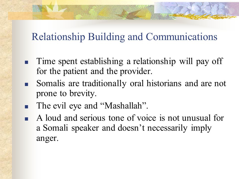 Relationship Building and Communications ■ Time spent establishing a relationship will pay off for the patient and the provider.